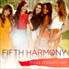 Snippet of Miss Movin On By Fifth Harmony