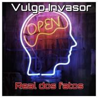 Vulgo Invasor - Real Dos Fatos