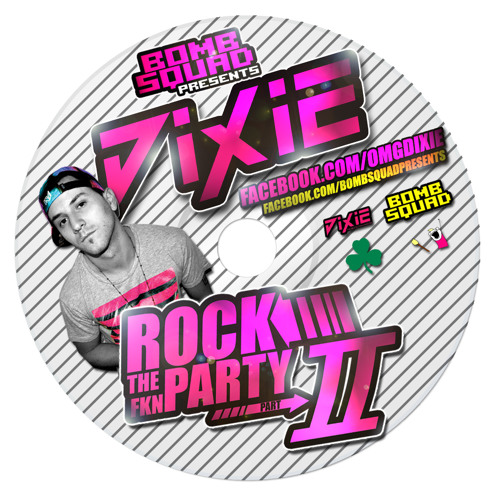 Dixie - ROCK THE FKN PARTY II (Bomb Squad Winter 2012 Mix)