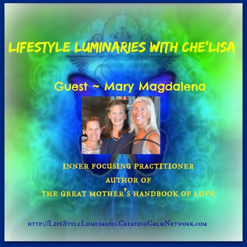 Lifestyle Luminaries with Che'lisa and guest author and lightworker Mary Magdalena