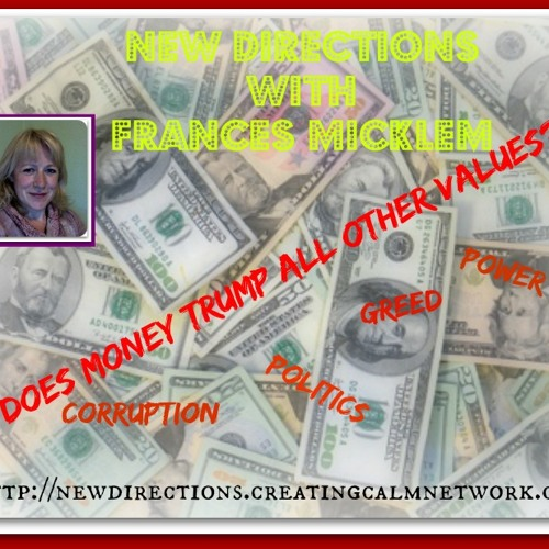 New Directions with Frances Micklem -  Money Trumps Values