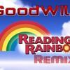 GoodWill- Reading Rainbow Remix