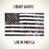 Download I HEART SHARKS - LIVE IN AMERICA Mp3