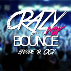 CRAZY MIX BOUNCE SESSIONS EPISODE 001