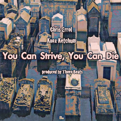 You Can Strive, You Can Die (ft. Knox Ketchum)
