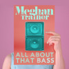 Mehgan Trainor - All About That Bass (Acapella Version)