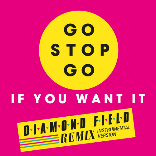 Go Stop Go 'If You Want It' (Diamond Field Remix Instrumental) Free D/L