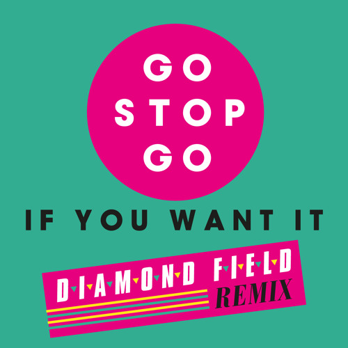 Go Stop Go 'If You Want It' (Diamond Field Remix) Free D/L