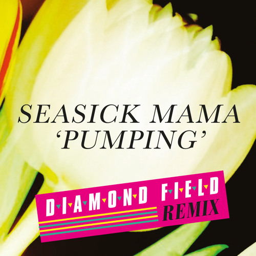 Seasick Mama 'Pumping' (Diamond Field Remix)
