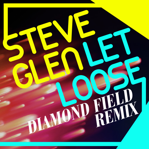 Steve Glen 'Let Loose' (Diamond Field Remix) Free D/L