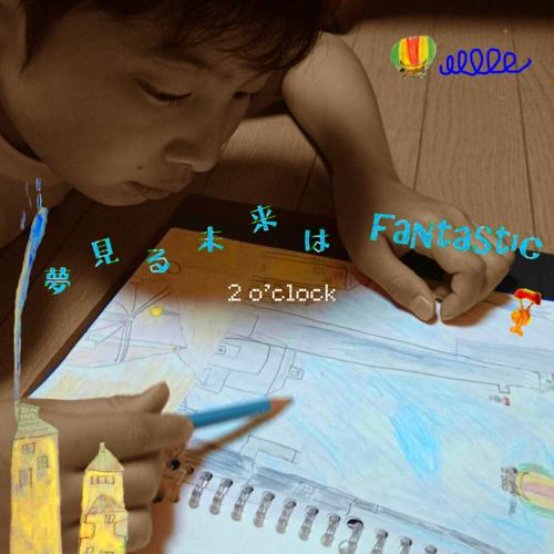 2o'clock / 夢見る未来はfantastic~最後の手紙(Single version)