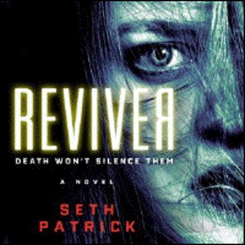 REVIVER By Seth Patrick , Read By Ari Fliakos