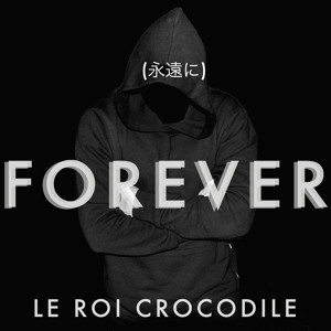 Forever by Le Roi Crocodile