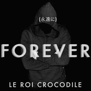 Forever by Le Roi Crocodile