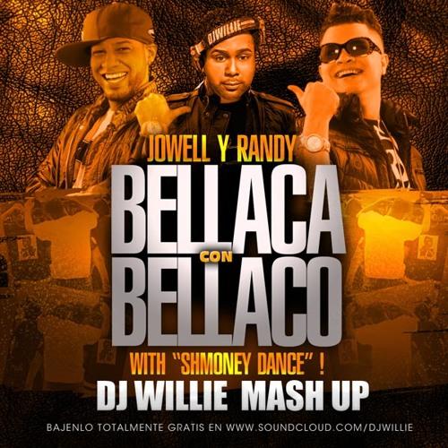 JOWELL Y RANDY - BELLACA CON SHMONEY ( DJ WILLIE MASHUP )