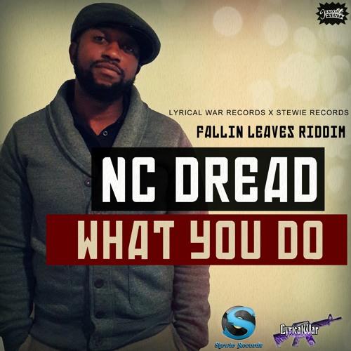 NC Dread - What You Do (Falling Leaves Riddim)