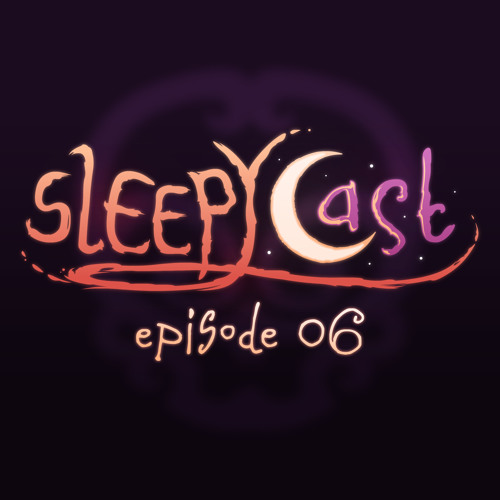 SleepyCast 06 - [The Lion, the Witch and the Wilhelm Scream]