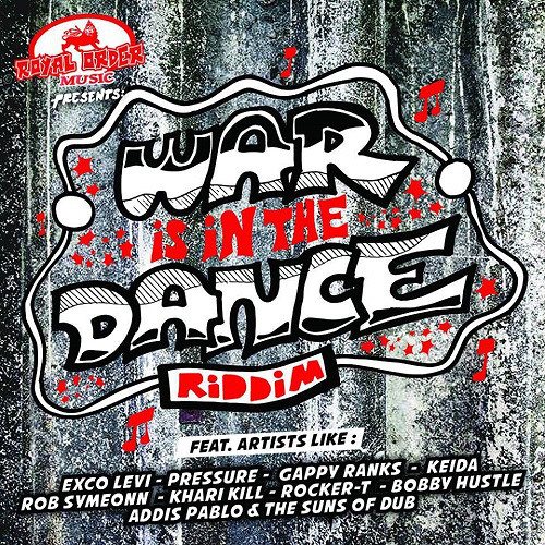 Royal Order Music – War is in the Dance Riddim @RoyalOrderMusic