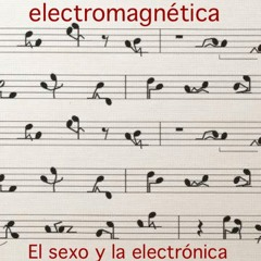 Electromagnética - La música y el Sexo