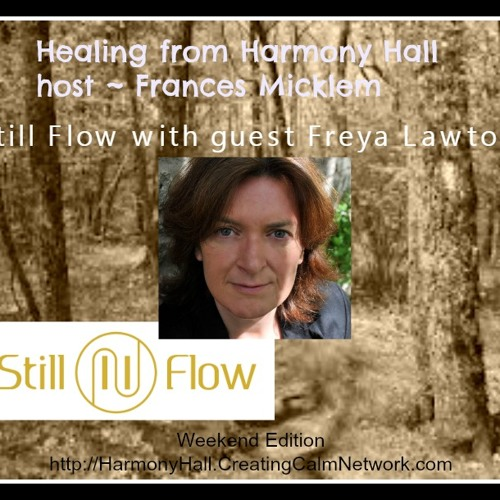 Healing from Harmony Hall with Frances Micklem - Guest is Freya Lawton of Still Flow