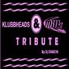 TRIBUTE TO KLUBBHEADS & MILK INC
