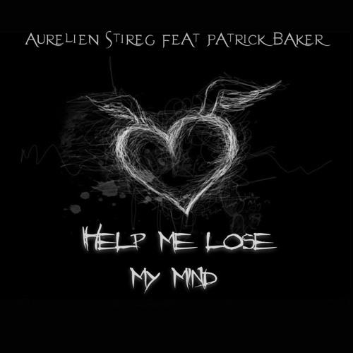 Aurelien Stireg Feat Patrick Baker - Help Me Lose My Mind (Original Mix)