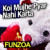 Koi Mujhe Pyar Nahi Karta ( ur sweet funzoa )