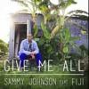 Give me All -- Sammy J feat. Fiji