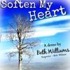 Soften My Heart - Beth Williams Gospel Songs