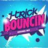 J - Trick - Bouncin (Original Mix)