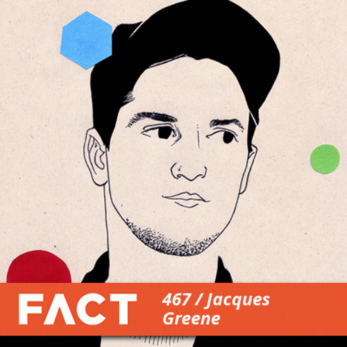 FACT Mix 467 - Jacques Greene (Oct '14)