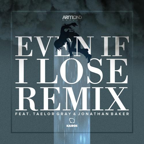 Armond WakeUp feat Taelor Gray, Jonathan Baker & DJ O Sharp - Even If I Lose (Remix)