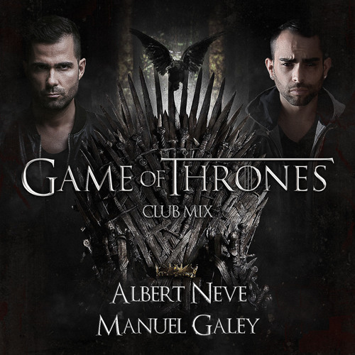 Albert Neve & Manuel Galey - Game Of Thrones (Club Mix)