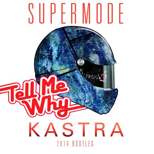 Supermode - Tell Me Why (Kastra 2K14 Bootleg)