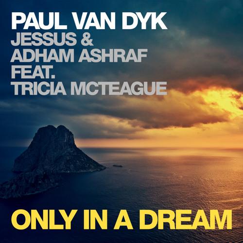 Paul van Dyk, Jessus & Adham Ashraf feat Tricia McTeague - Only In A Dream