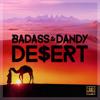 Badass & Dandy - De$ert