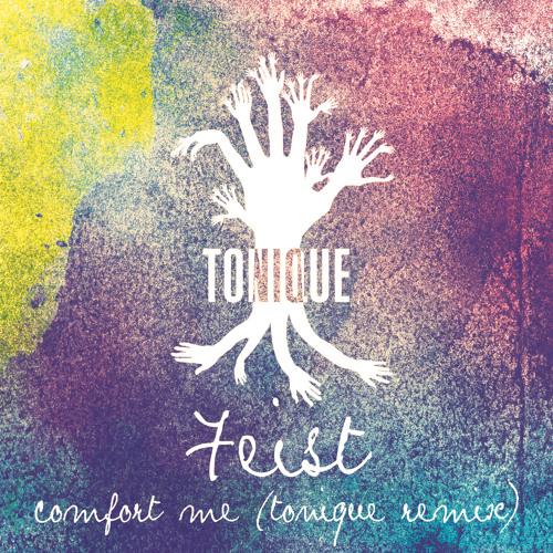 Feist - Comfort Me (Tonique Remix)FREE DOWNLOAD