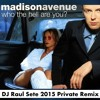 MADISON AVENUE - WHO THE HELL ARE YOU (DJ Raul Sete 2015 Private ReMix)
