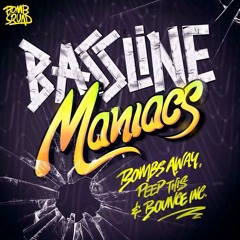 Bombs Away, Peep This, Bounce Inc - Bassline Maniacs (Out Now)[Bomb Squad Records]