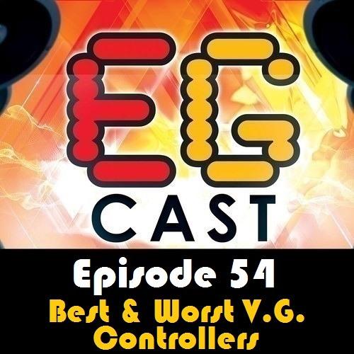 EGCast: Episode 54 - أفضل وأسوء عصا تحكم