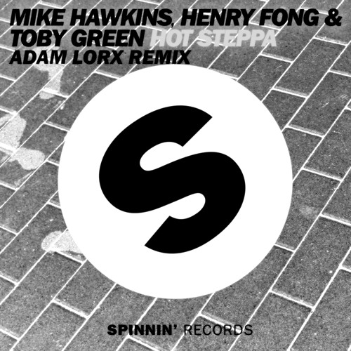 Henry Fong, Mike Hawkins & Toby Green - Hot Steppa (Adam Lorx Remix)