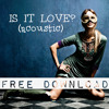 Ever Burn - Is It Love? (acoustic) FREE DOWNLOAD