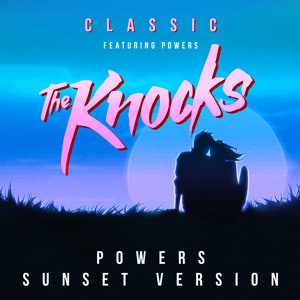 Classic (Powers Sunset Version) by The Knocks