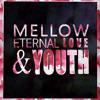 Mellow Eternal Love And Youth
