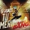 TU MERI DJ JASMEET REMIX - BANG BANG.mp3