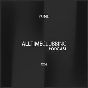 Punu - Alltimeclubbing Podcast 004