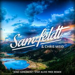 Jose Gonzalez - Stay Alive (Sam Feldt & Chris Meid Remix) [FREE DOWNLOAD]