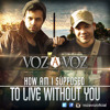 VOZ A VOZ-How Am I Supposed To Live Without You