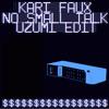 KARI FAUX - NO SMALL TALK [UZUMI EDIT]