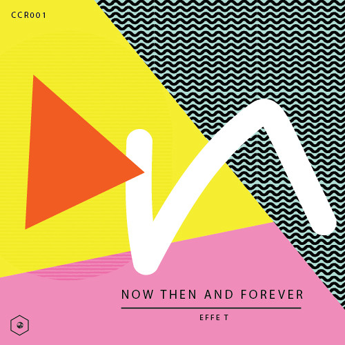 CALICARTELRADIO [CCR01] EFFE T - NOW THEN AND FOREVER